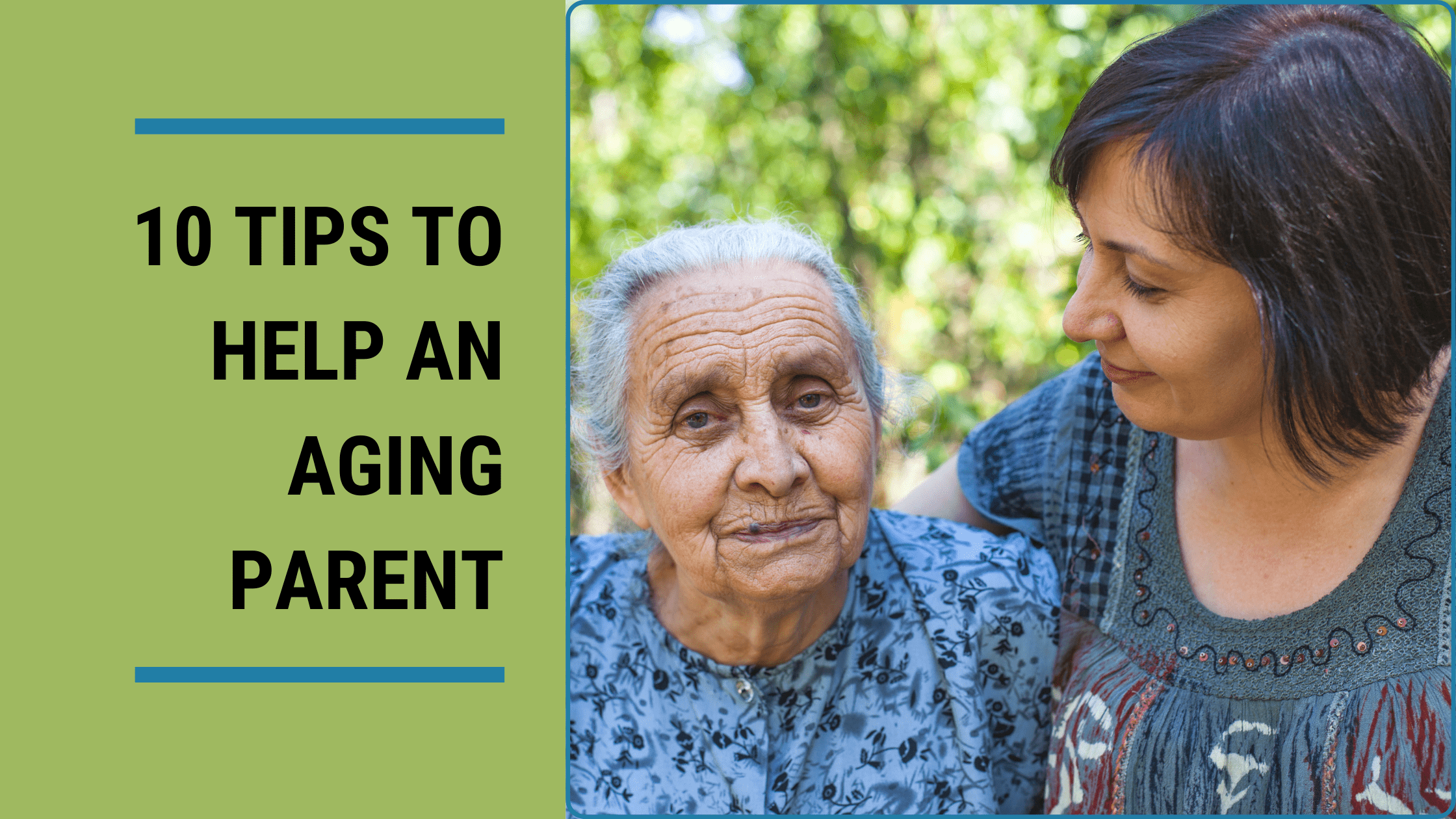 10 Tips To Help You Help An Aging Parent